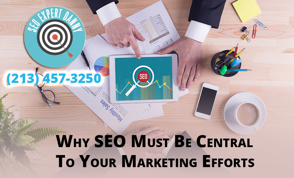 Why SEO Must Be Central To Your Marketing Efforts